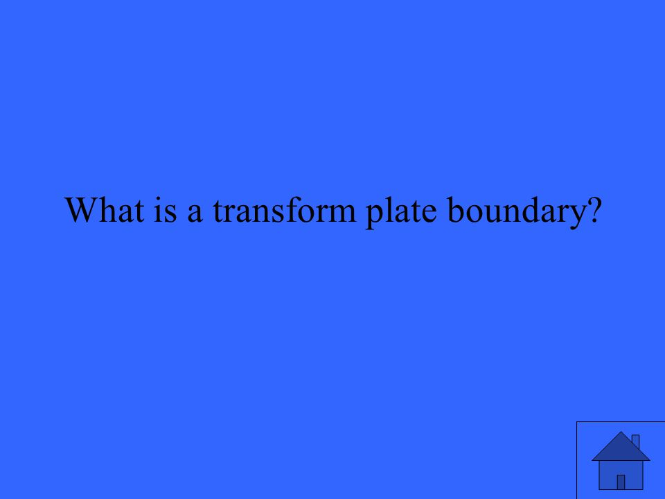 A place where two plates are sliding past each other.