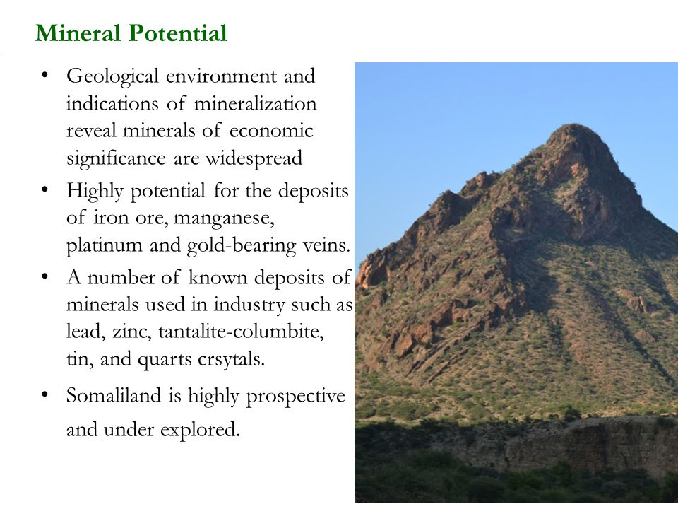 Mineral Potential Geological environment and indications of mineralization reveal minerals of economic significance are widespread Highly potential fo