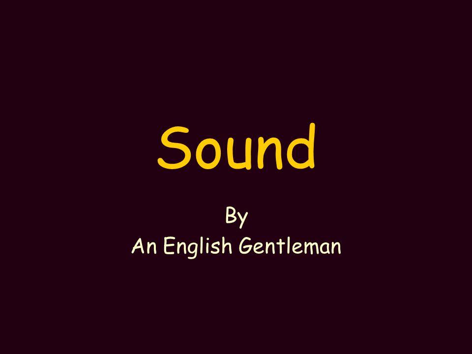 Sound By An English Gentleman