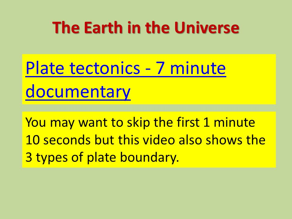 The Earth in the Universe Plate tectonics - 7 minute documentary You may want to skip the first 1 minute 10 seconds but this video also shows the 3 ty