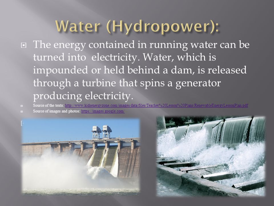  The energy contained in running water can be turned into electricity.