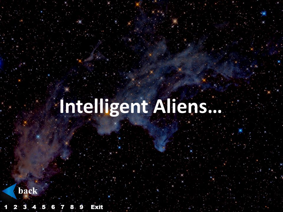 Intelligent Aliens… back 123456879Exit