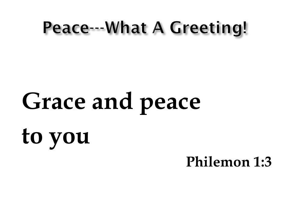 Grace and peace to you Philemon 1:3
