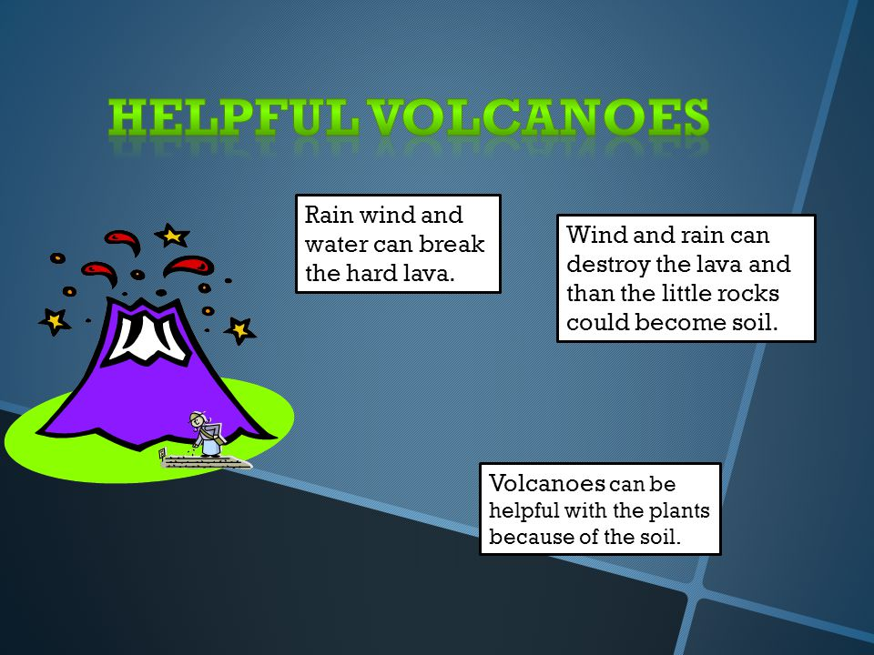 Different Volcanoes Volcanoes have different shapes, some are curved and some are straight.