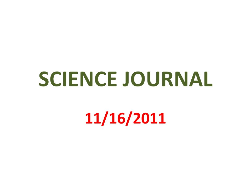 SCIENCE JOURNAL 11/16/2011