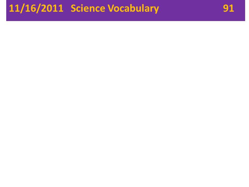 11/16/2011 Science Vocabulary 91