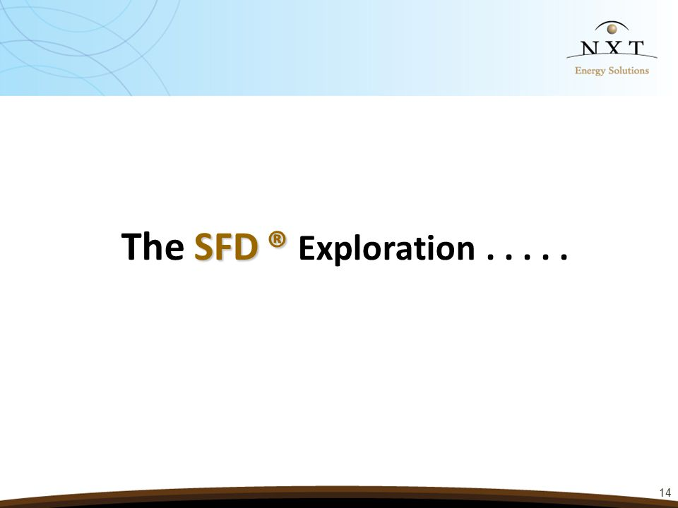 14 SFD® The SFD ® Exploration.....
