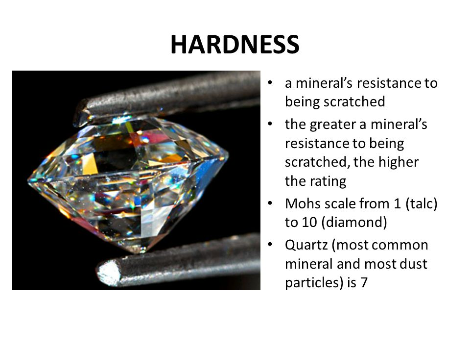HARDNESS a mineral's resistance to being scratched the greater a mineral's resistance to being scratched, the higher the rating Mohs scale from 1 (tal