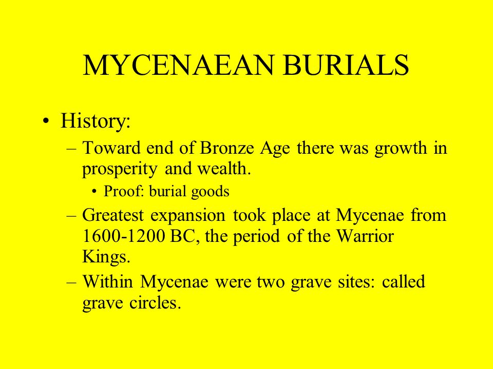 MYCENAEAN BURIALS GRAVE CIRCLES: –Found and dug up by Schliemann.