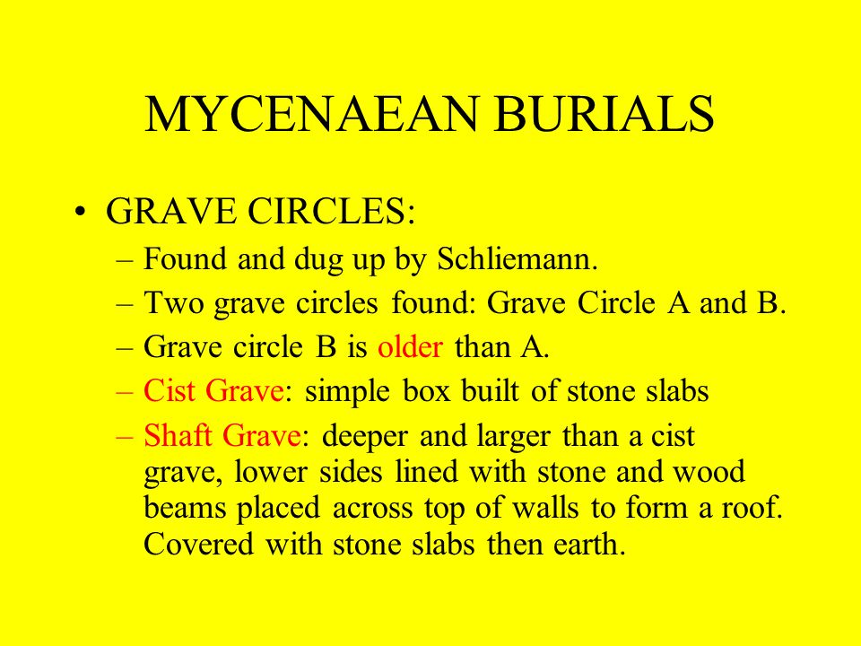 MYCENAEN BURIALS Grave Circle A: –Lies directly inside and to right of Lion Gate entrance.