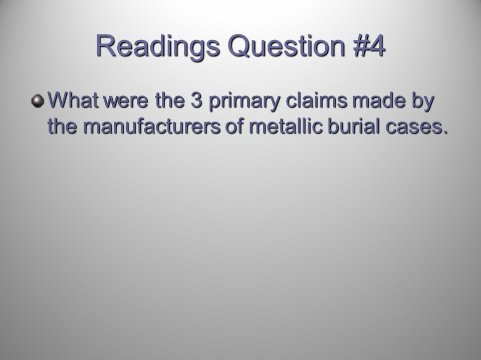 Readings Question #4 What were the 3 primary claims made by the manufacturers of metallic burial cases.