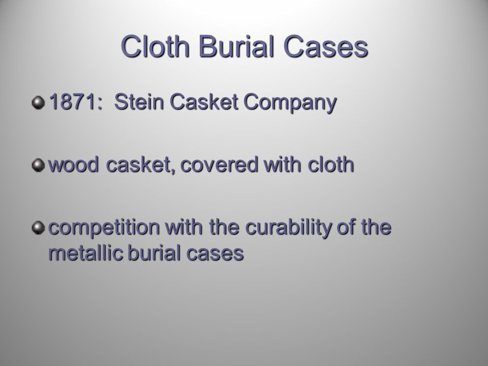 Cloth Burial Cases 1871: Stein Casket Company wood casket, covered with cloth competition with the curability of the metallic burial cases