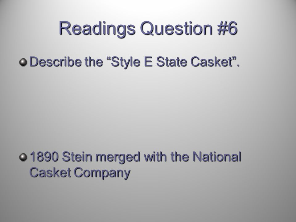 Readings Question #6 Describe the Style E State Casket .