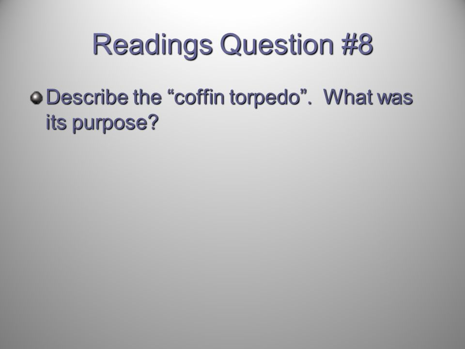 Readings Question #8 Describe the coffin torpedo . What was its purpose