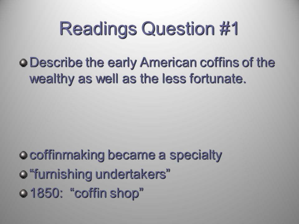 Readings Question #1 Describe the early American coffins of the wealthy as well as the less fortunate.