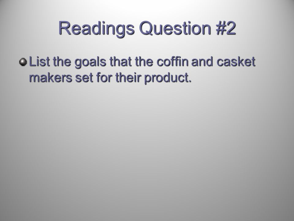 Readings Question #2 List the goals that the coffin and casket makers set for their product.