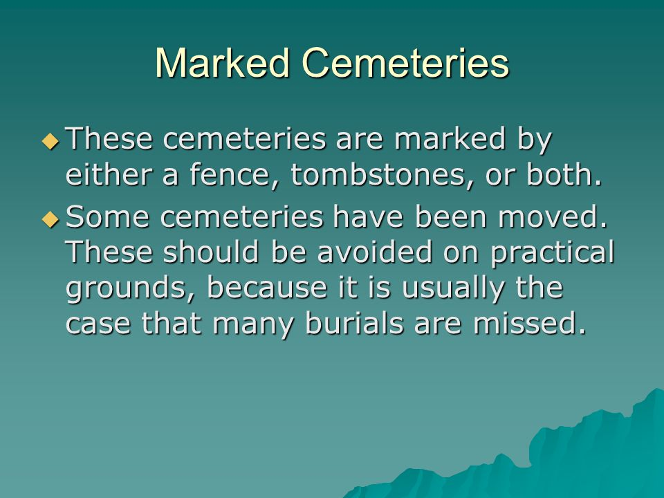 Marked Cemeteries  These cemeteries are marked by either a fence, tombstones, or both.