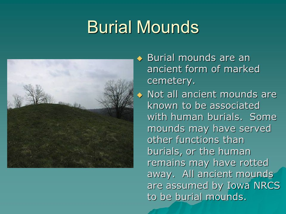 Burial Mounds  Burial mounds are an ancient form of marked cemetery.
