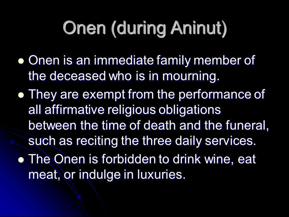 Onen (during Aninut) Onen is an immediate family member of the deceased who is in mourning.