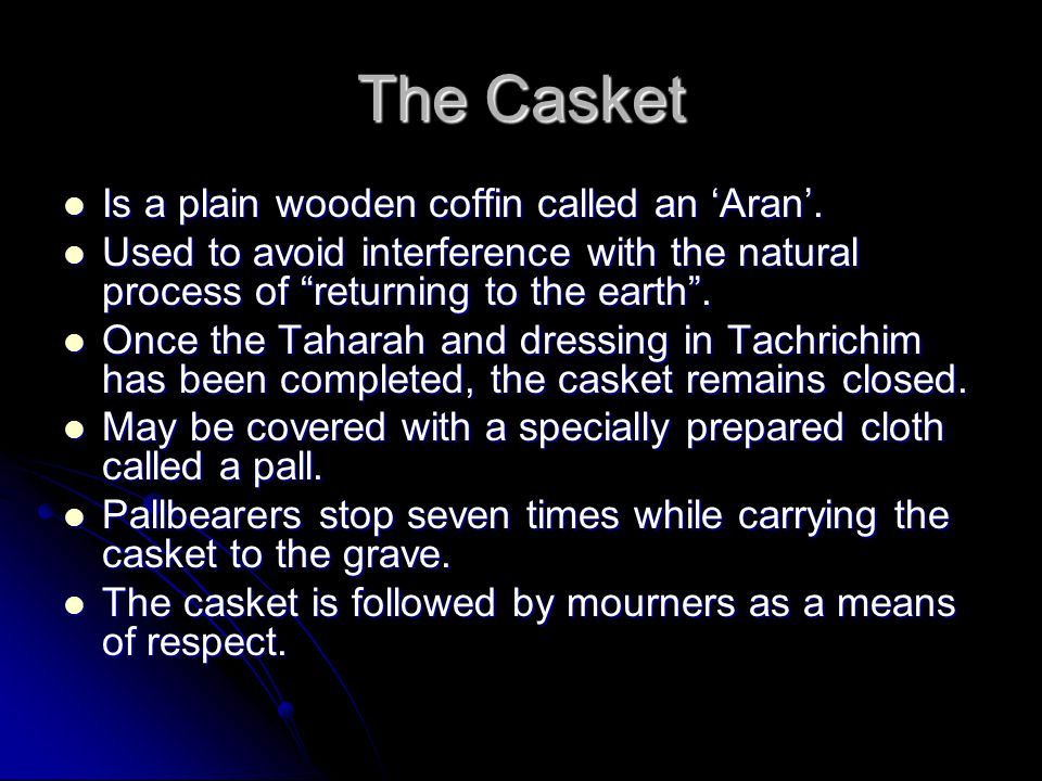 The Casket Is a plain wooden coffin called an 'Aran'.