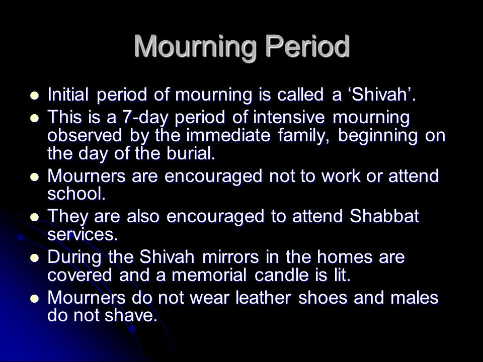 Mourning Period Initial period of mourning is called a 'Shivah'.