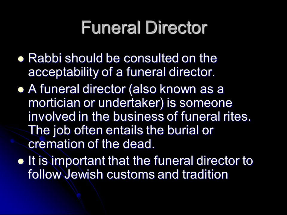 Funeral Director Rabbi should be consulted on the acceptability of a funeral director.