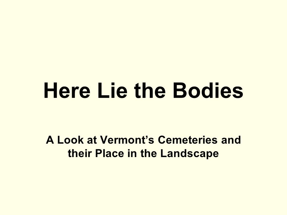 Here Lie the Bodies A Look at Vermont's Cemeteries and their Place in the Landscape