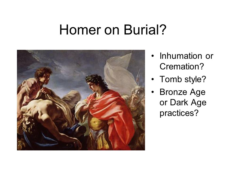 Homer on Burial Inhumation or Cremation Tomb style Bronze Age or Dark Age practices