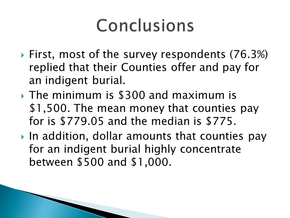  First, most of the survey respondents (76.3%) replied that their Counties offer and pay for an indigent burial.
