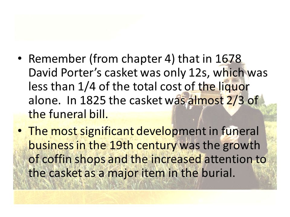 Remember (from chapter 4) that in 1678 David Porter's casket was only 12s, which was less than 1/4 of the total cost of the liquor alone. In 1825 the
