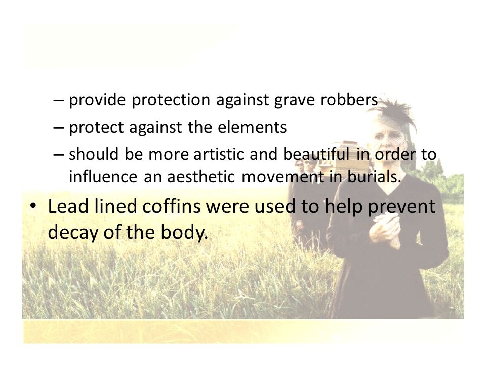 – provide protection against grave robbers – protect against the elements – should be more artistic and beautiful in order to influence an aesthetic m
