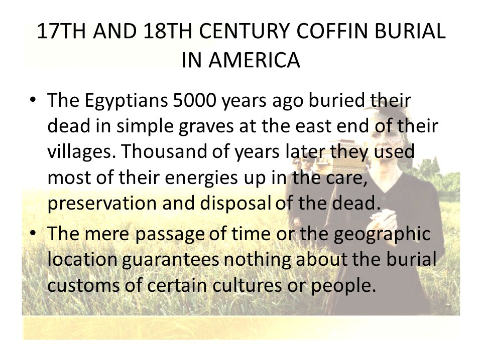 The Egyptians 5000 years ago buried their dead in simple graves at the east end of their villages. Thousand of years later they used most of their ene