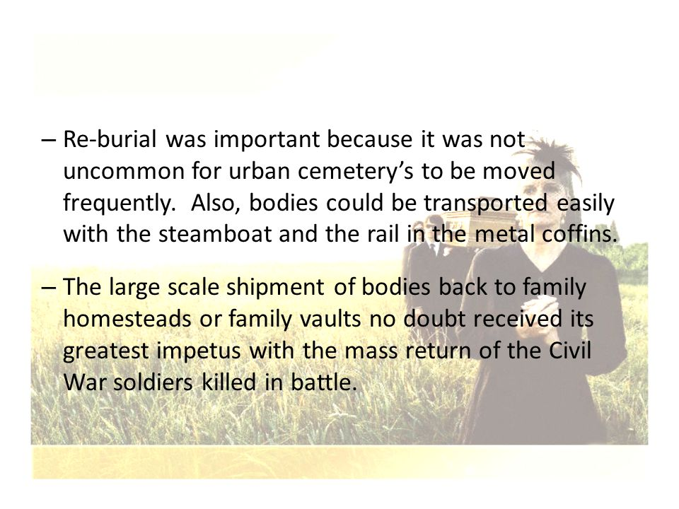 – Re-burial was important because it was not uncommon for urban cemetery's to be moved frequently. Also, bodies could be transported easily with the s