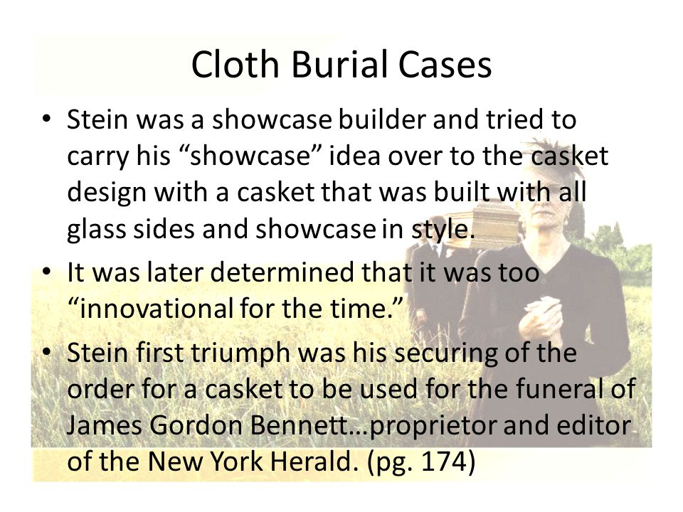 """Cloth Burial Cases Stein was a showcase builder and tried to carry his """"showcase"""" idea over to the casket design with a casket that was built with all"""