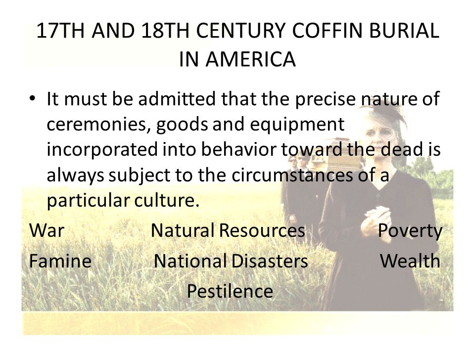 17TH AND 18TH CENTURY COFFIN BURIAL IN AMERICA It must be admitted that the precise nature of ceremonies, goods and equipment incorporated into behavi