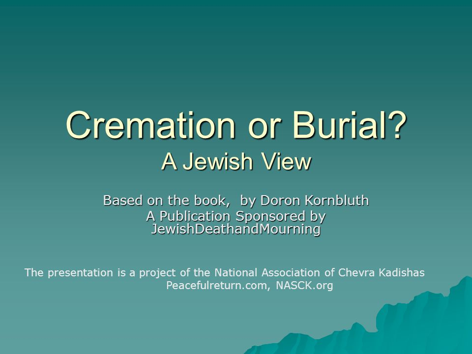 Cremation or Burial.
