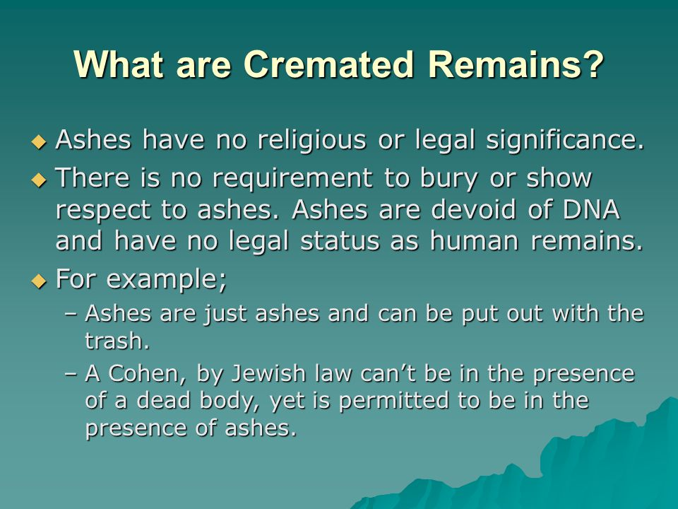 What are Cremated Remains.  Ashes have no religious or legal significance.