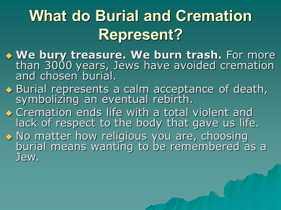 What do Burial and Cremation Represent.  We bury treasure.