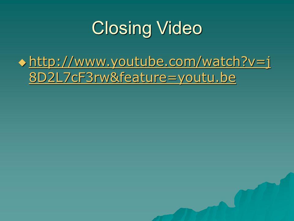 Closing Video  http://www.youtube.com/watch v=j 8D2L7cF3rw&feature=youtu.be http://www.youtube.com/watch v=j 8D2L7cF3rw&feature=youtu.be http://www.youtube.com/watch v=j 8D2L7cF3rw&feature=youtu.be