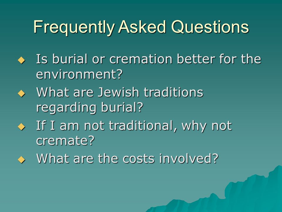 Frequently Asked Questions  Is burial or cremation better for the environment.