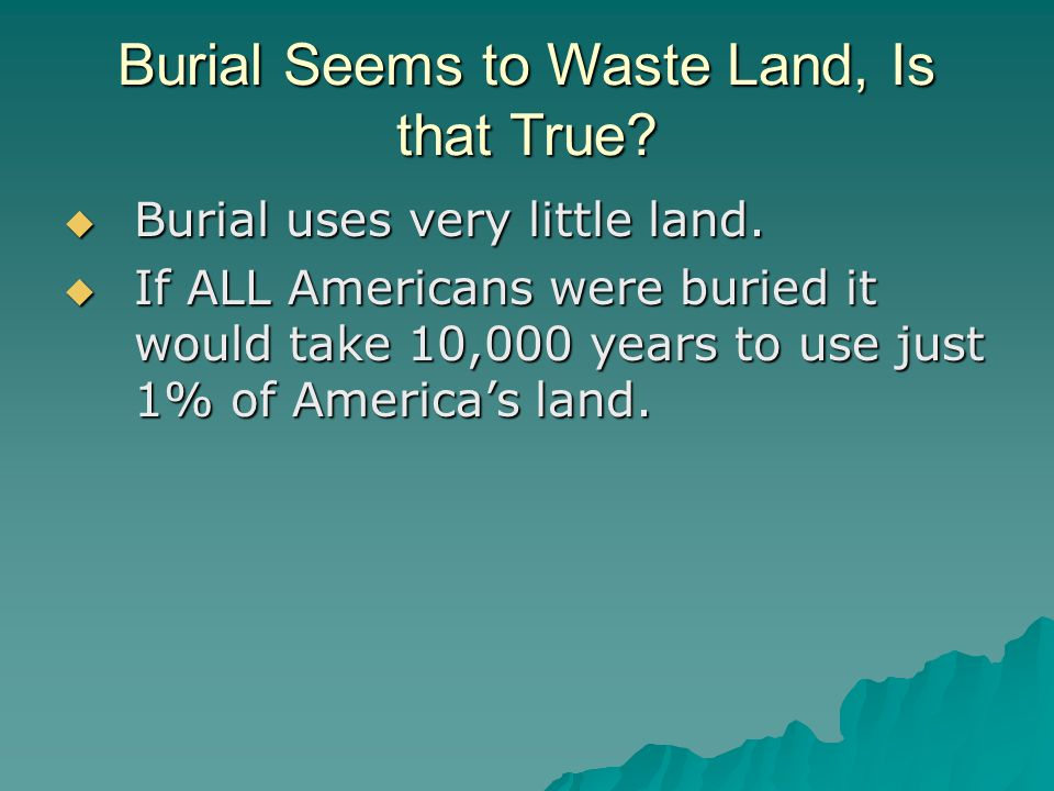 Burial Seems to Waste Land, Is that True.  Burial uses very little land.