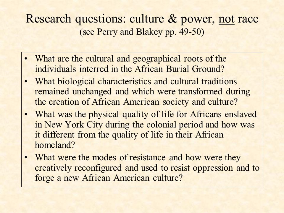 Research questions: culture & power, not race (see Perry and Blakey pp. 49-50) What are the cultural and geographical roots of the individuals interre