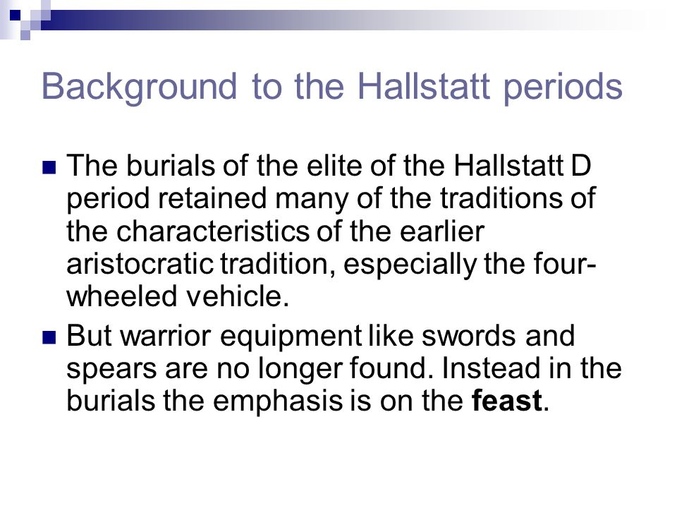 Background to the Hallstatt periods The burials of the elite of the Hallstatt D period retained many of the traditions of the characteristics of the e
