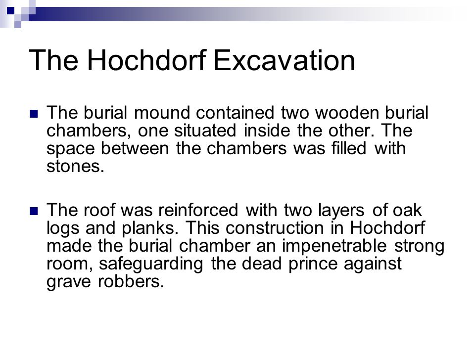 The Hochdorf Excavation The burial mound contained two wooden burial chambers, one situated inside the other. The space between the chambers was fille