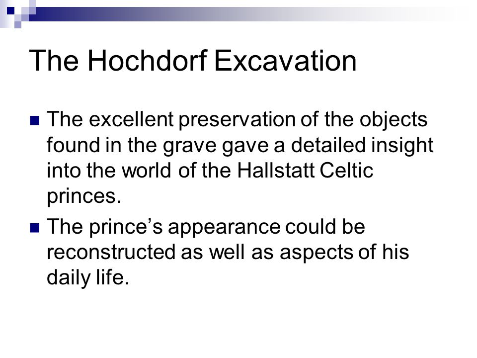 The Hochdorf Excavation The excellent preservation of the objects found in the grave gave a detailed insight into the world of the Hallstatt Celtic pr