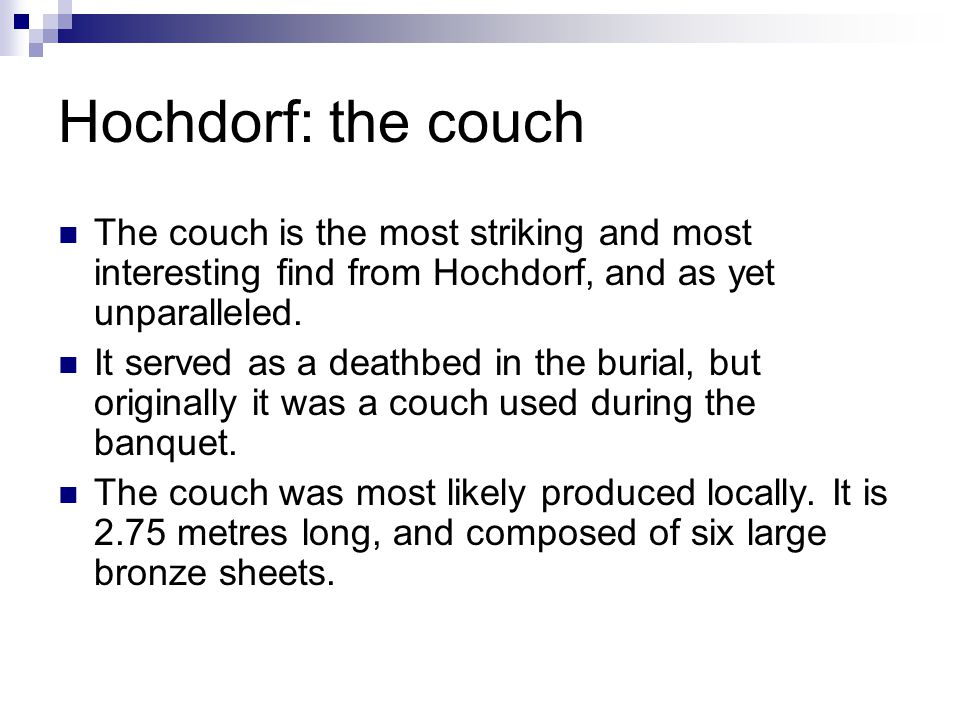 Hochdorf: the couch The couch is the most striking and most interesting find from Hochdorf, and as yet unparalleled. It served as a deathbed in the bu