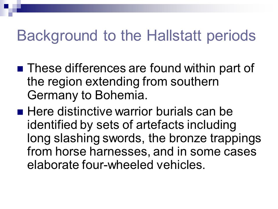 Background to the Hallstatt periods These differences are found within part of the region extending from southern Germany to Bohemia. Here distinctive
