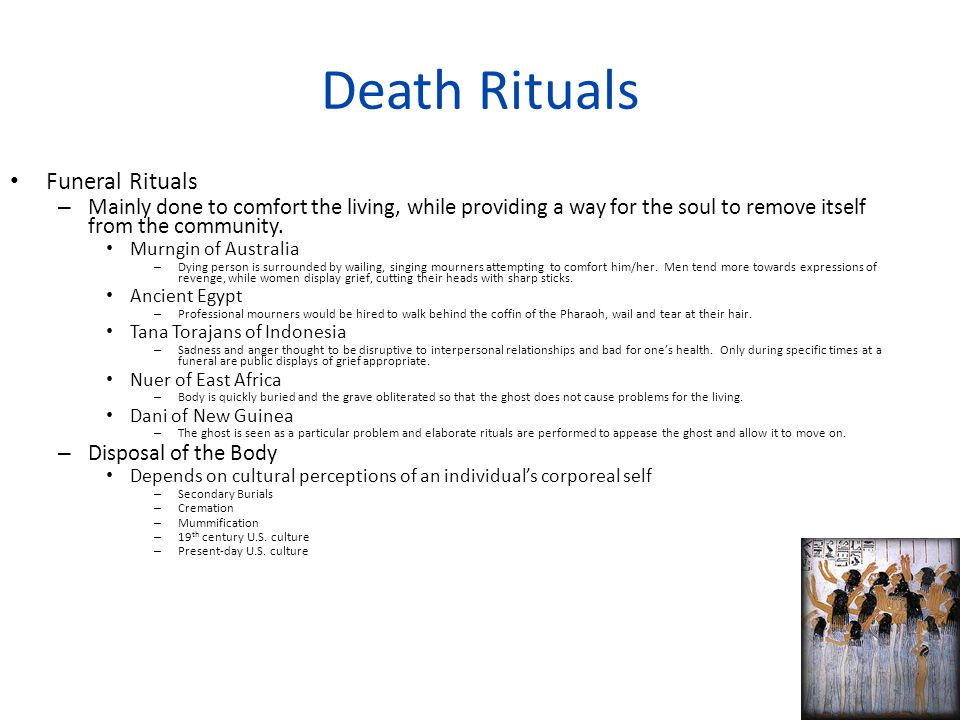 Death Rituals Funeral Rituals – Mainly done to comfort the living, while providing a way for the soul to remove itself from the community.
