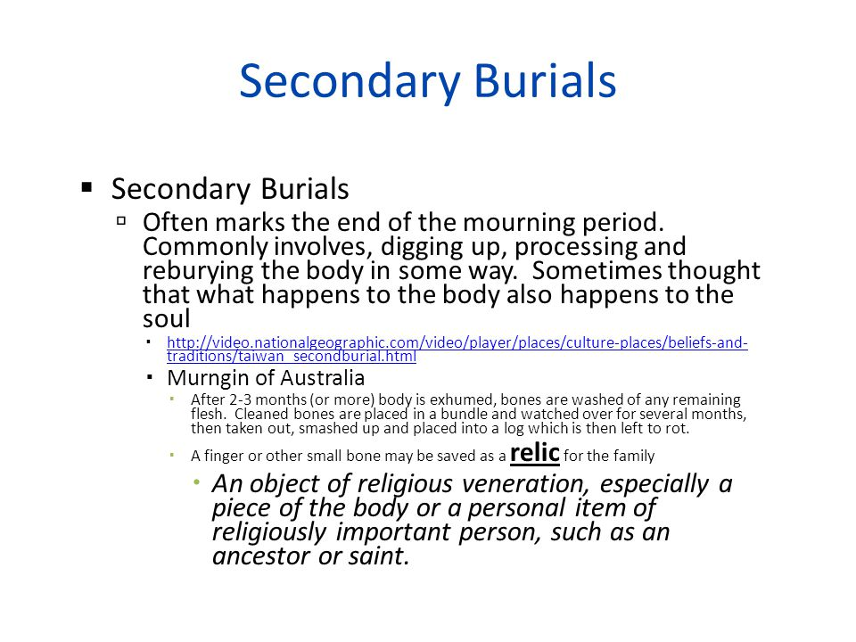 Secondary Burials  Secondary Burials  Often marks the end of the mourning period.