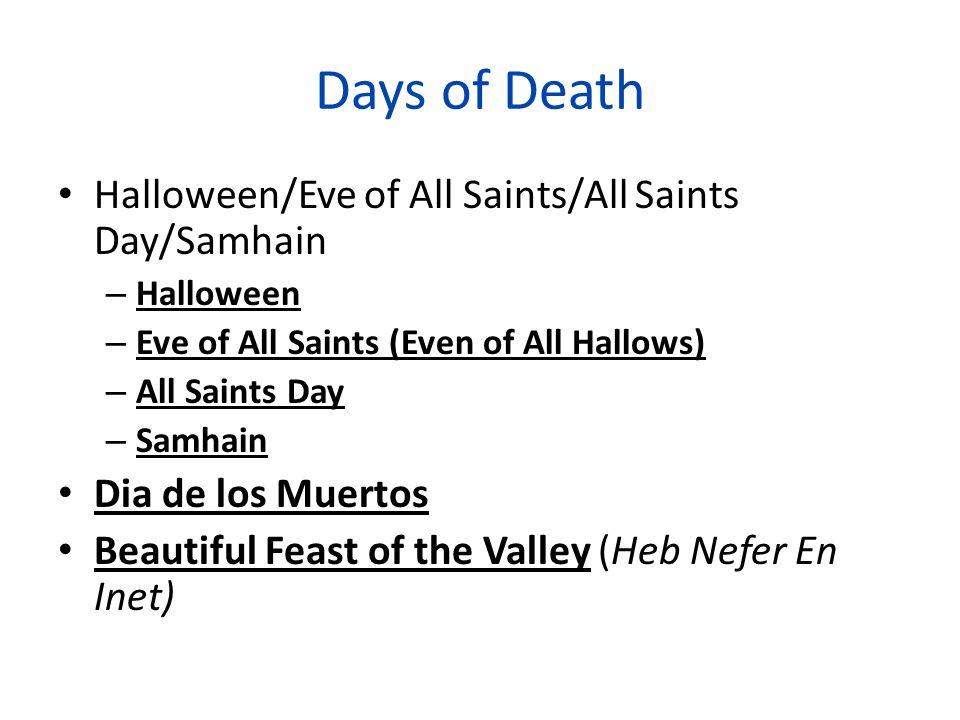 Days of Death Halloween/Eve of All Saints/All Saints Day/Samhain – Halloween – Eve of All Saints (Even of All Hallows) – All Saints Day – Samhain Dia de los Muertos Beautiful Feast of the Valley (Heb Nefer En Inet)